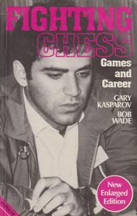 Fighting Chess Kasparovs Games and Career