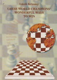 Chess World Champions Wonderful Ways To Win