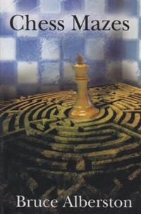 Chess Mazes A New Kind of Chess Puzzle for Everyone